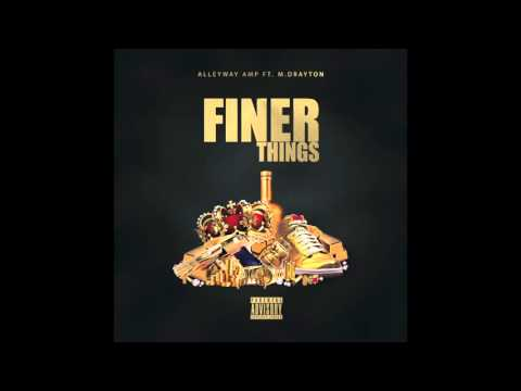 "Alleyway Amp Ft. M. Drayton - ""Finer Things"" NEW SINGLE"