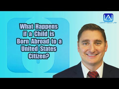 What Happens If A Child Is Born Abroad To A United States Citizen? | Learn About Law