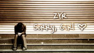 Repeat youtube video ZYR - Sorry, Girl (NEW 2011)