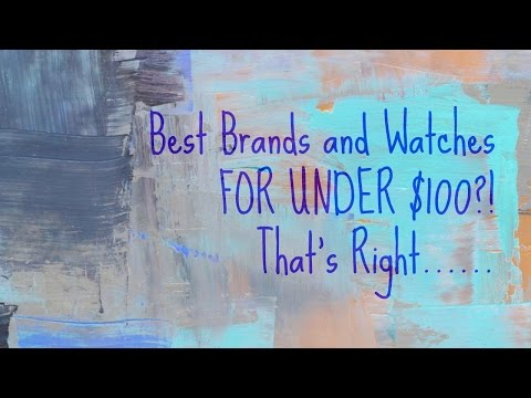 Under $100, Best Brands and Watches, T3 Episode 4