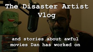 The Disaster Artist Vlog (and stories about awful movies Dan has worked on)