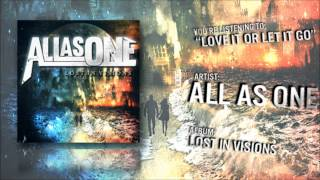 All As One - Love It Or Let It Go (LOST IN VISIONS OUT NOW!)