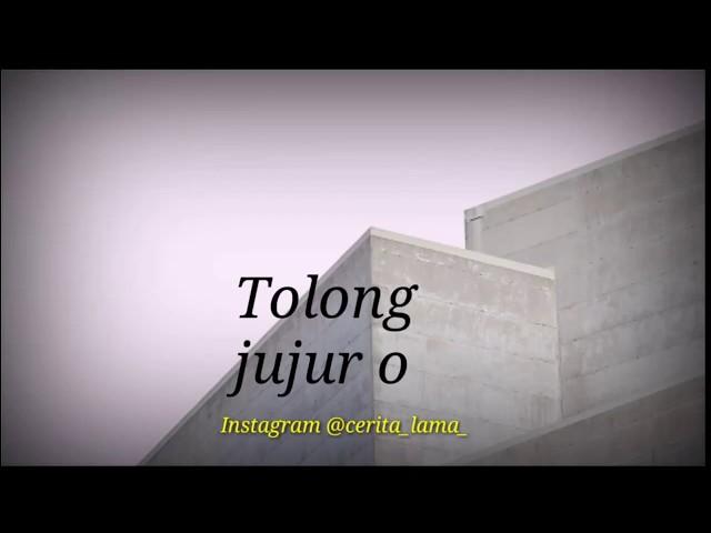 Kata kata bahasa Jawa galau sedih romantis (Tolong jujur o)