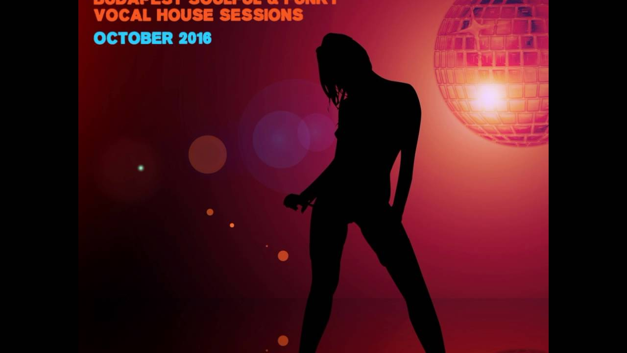 Budapest soulful funky vocal house sessions october for Soulful vocal house