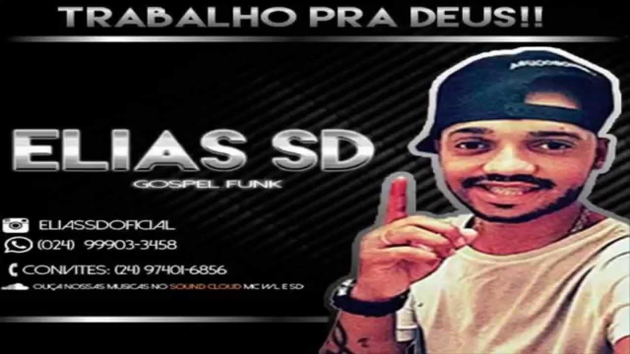 FUNK GOSPEL 2015 (( MC ELIAS SD )) TRABALHA PRA QUEM (( DJ GIGANTE & DJ GULHÃO ))