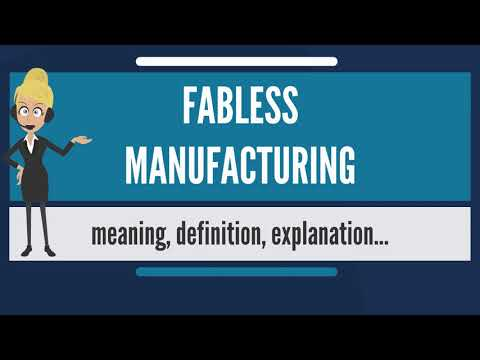 What is FABLESS MANUFACTURING? What does FABLESS MANUFACTURING mean?