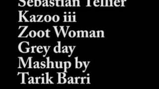 Mashup Sebastian Tellier / Zoot Woman - Kazoo iii / Grey day / by Tarik Barri