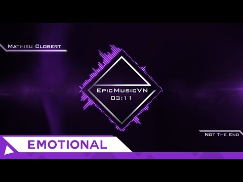 Epic Emotional | Mathieu Clobert - Not The End - EpicMusicVN