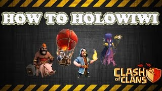 Clash of Clans: How to HoLoWiWi - Attack Strategy Tutorial