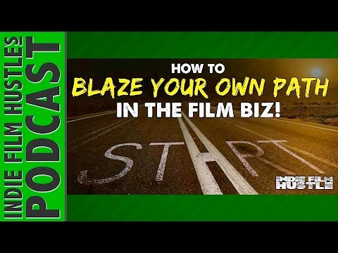 How to Blaze Your Own Path in the Film Industry - IFH 076