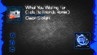 Gwen Stefani - What You Waiting For (Lets Be Friends Remix)