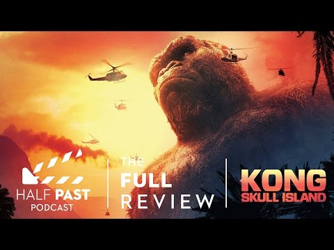 Half Past Podcast Episode 058: The Movie Review of Kong: Skull Island
