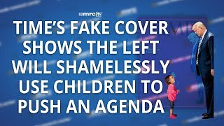 TIME's Fake Cover Shows the Left Will Shamelessly Use Children to Push an Agenda