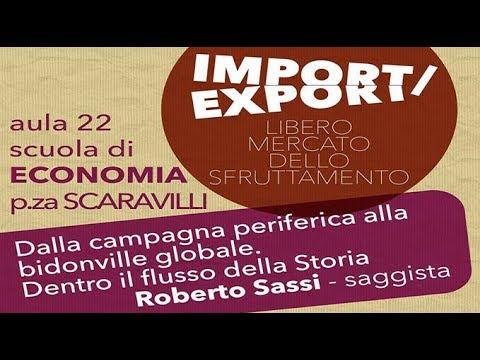 Import / Export. Dalla campagna alla bidonville globale, Roberto Sassi pt. I