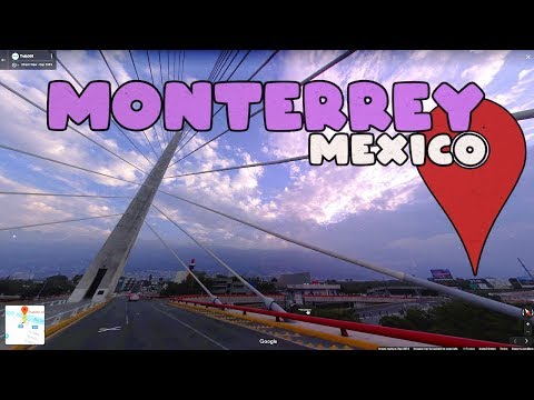 Let's Virtually Explore Monterrey Mexico!