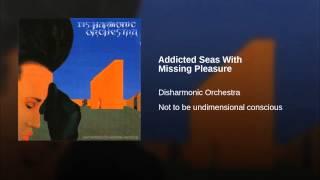 Addicted Seas With Missing Pleasure