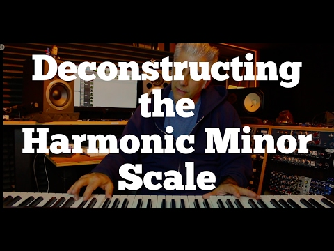 Deconstructing The Harmonic Minor Scale