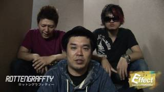 Effect TV ROTTENGRAFFTY's Interview. Effect TV ロットングラフィティ...
