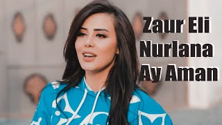 Zaur Eli & Nurlana - Ay Aman (Official Music Video)