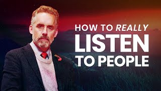 How To Really Listen To People | Jordan Peterson | Best Life Advice
