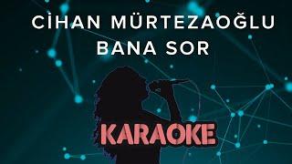 Cihan Mürtezaoğlu - Bana Sor (Karaoke Video)