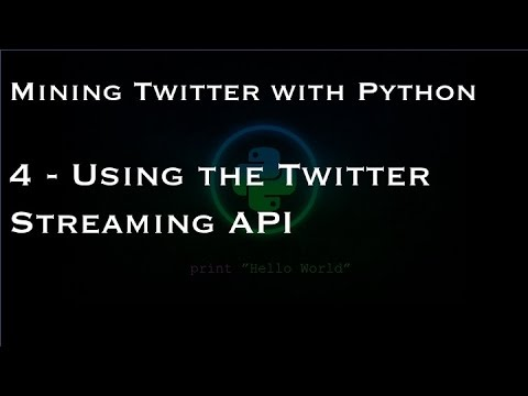 Mining Twitter With Python : 4 - Using The Twitter Streaming API
