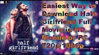 Easiest Way to Download Half Girlfriend Full Movie in HD     Mobile or PC    720
