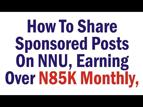 How To Share Sponsored Posts On NNU, Earning Over N85K Monthly, Naija Online Income Made Easy