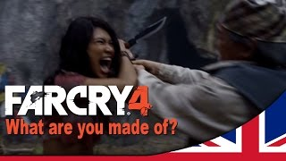 What are you made of?  |  Far Cry 4 [UK]