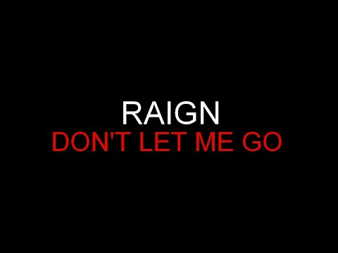Raign - Don't Let Me Go [Lyrics] HQ