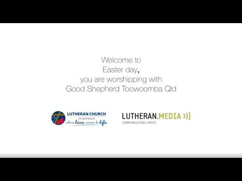 Easter Sunday Sermon From Good Shepherd Lutheran Church Toowoomba