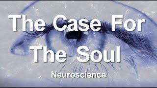 1. The Case for the Soul (Neuroscience)