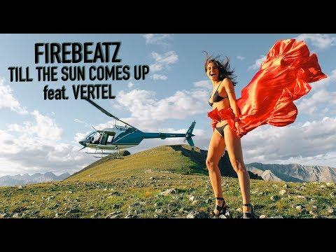 Firebeatz - Till The Sun Comes Up ft. Vertel