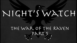 Night's Watch: The War of the Raven Part 5