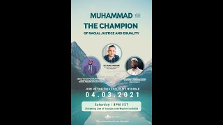 Muhammad (pbuh) - the Champion of Racial Equality and Justice [April 3rd at 8:00 PM EST]