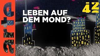 Können wir auf dem Mond leben? | 42 - Die Antwort auf fast alles | Doku HD | ARTE