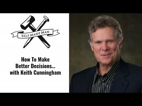 How To Make Better Decisions… with Keith Cunningham