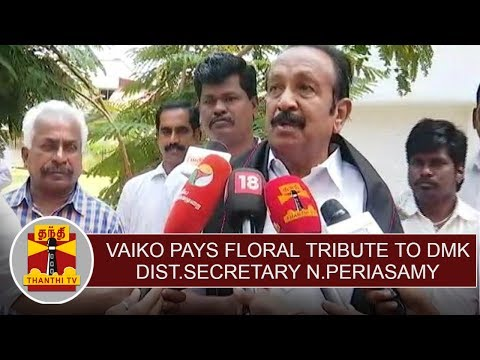 Thoothukudi DMK District Secretary N.Periyasamy dies, MDMK Chief Vaiko Pays floral tribute