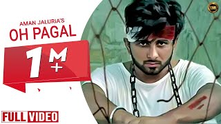 OH PAGAL (Full Video) || AMAN JALURIYA || BEAT BOI DEEP || YAAR ANMULLE RECORDS LATEST SONG 2018