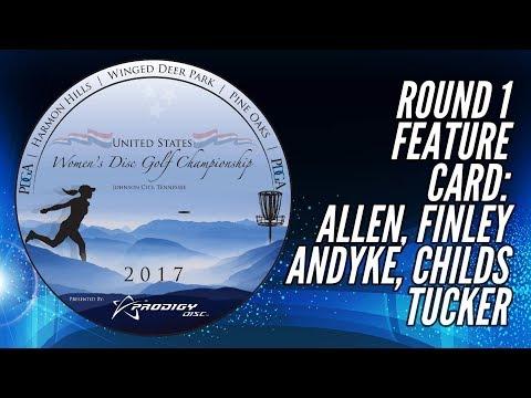 2017 US Women's Disc Golf Championship: Round 1 (Allen, Finley, Andyke, Childs, Tucker)