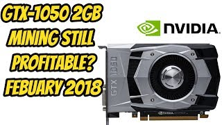 GTX 1050 Rig Still Profitable Mining Feb 2018 ??