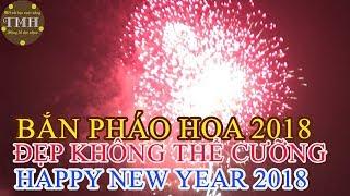 BẮN PHÁO HOA chào mừng năm mới 2018 tại Đà Nẵng FIREWORKS 2018 HAPPY NEW YEAR 2018