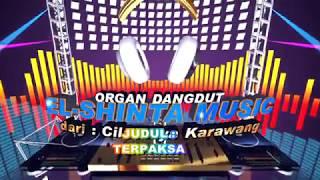 TERPAKSA - ORGAN DANDUT EL-SHINTA MUSIC