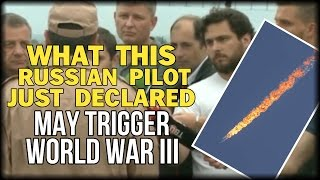 WHAT THIS RUSSIAN PILOT JUST DECLARED MAY TRIGGER WORLD WAR III