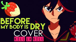 [Kill la Kill] Before My Body is Dry  -nZk ver-  (Cover by Sapphire)