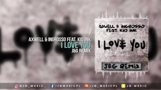 Axwell Λ Ingrosso Ft. Kid Ink - I Love You (J&G Remix)