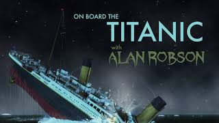 Download On Board the Titanic with Alan Robson