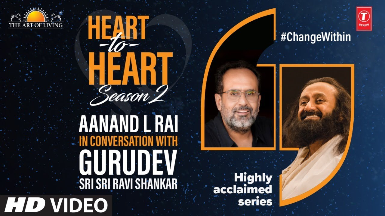 Aanand L Rai In Conversation With Gurudev Sri Sri Ravi Shankar | Heart To Heart Season 2