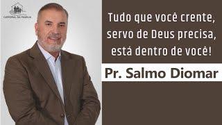Tudo que você crente, servo de Deus precisa, está dentro de você - Pr. Salmo Diomar - 01-12-2019