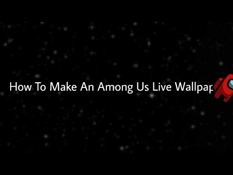 How To Make An Among Us Live Wallpaper Youtube